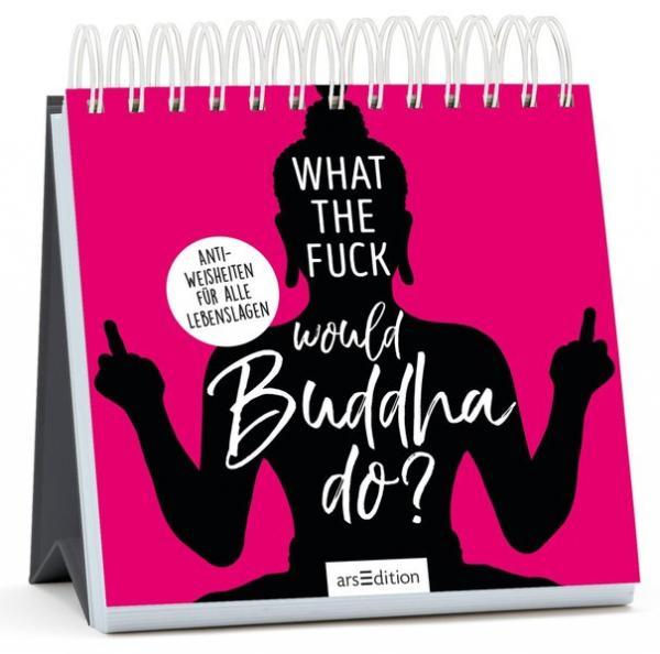What the Fuck Would Buddha Do?: Anti-Weisheiten für alle Lebenslagen - Spiralaufsteller