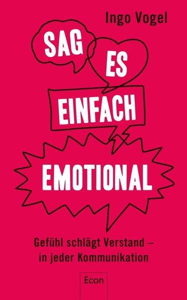 Sag es einfach emotional - Gefühl schlägt Verstand – in jeder Kommunikation (Mängelexemplar)