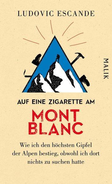 Auf eine Zigarette am Mont Blanc - Wie ich den höchsten Gipfel (Mängelexemplar)