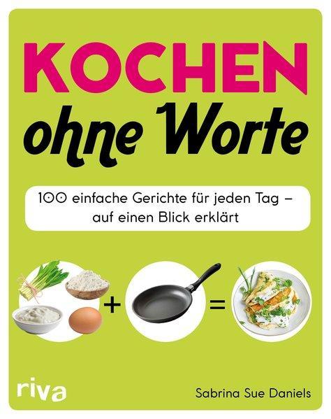 Kochen ohne Worte - 100 einfache Gerichte für jeden Tag - auf einen Blick erklärt (Mängelexemplar)