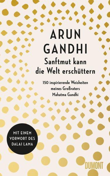 Sanftmut kann die Welt erschüttern - 150 inspirierende Weisheiten...(Mängelexemplar)