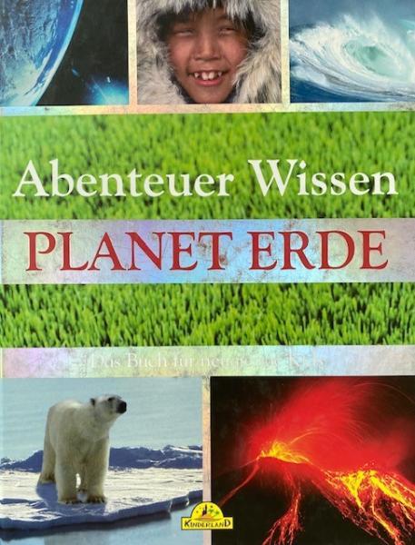Abenteuer Wissen - Planet Erde - Das Buch für neugierige Kids