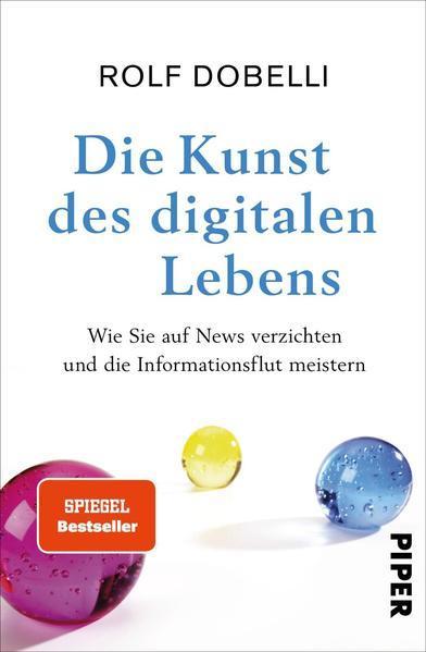 Die Kunst des digitalen Lebens - auf News verzichten und Informationsflut meistern (Mängelexemplar)