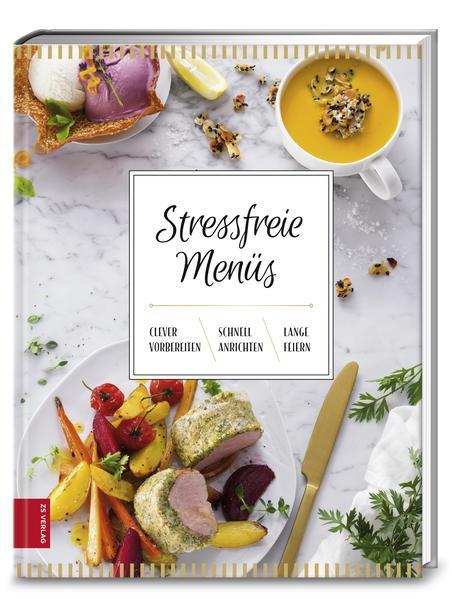 Stressfreie Menüs - clever vorbereiten - schnell anrichten - lange feiern (Mängelexemplar)