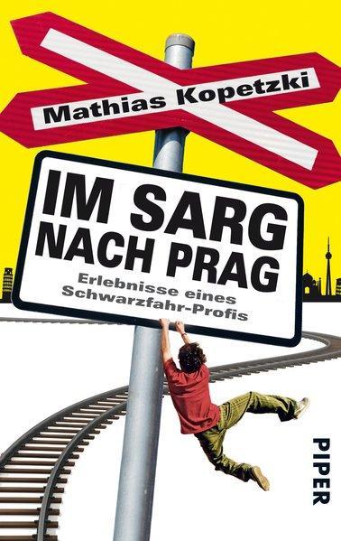 Im Sarg nach Prag - Erlebnisse eines Schwarzfahr-Profis
