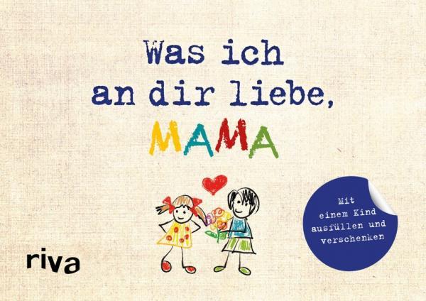 Was ich an dir liebe, Mama – Version für Kinder - Zum Ausfüllen und Verschenken (Mängelexemplar)