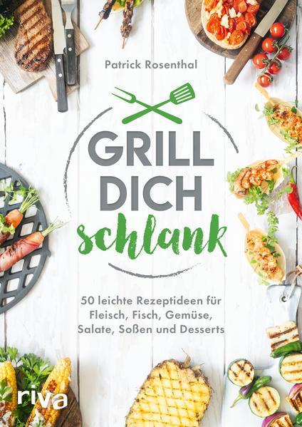 Grill dich schlank-50 leichte Rezeptideen für Fleisch, Fisch, Gemüse, Salate (Mängelexemplar)