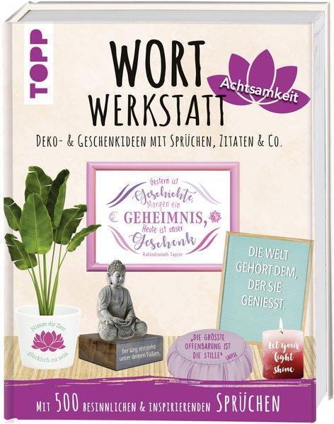 Wortwerkstatt Achtsamkeit, Deko- & Geschenkideen mit Sprüchen, Zitaten & Co.(Mängelexemplar)