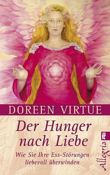 Der Hunger nach Liebe - Wie Sie Ihre Ess-Störungen liebevoll überwinden