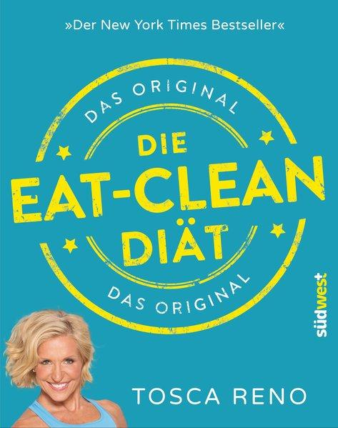 Die Eat-Clean Diät. Das Original - Der New York Times Bestseller