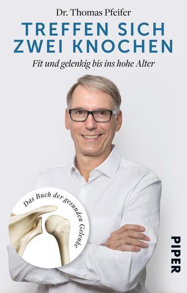 Treffen sich zwei Knochen - Fit und gelenkig bis ins hohe Alter. Buch der gesunden Gelenke