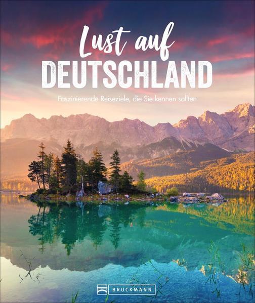 Lust auf Deutschland - Faszinierende Reiseziele, die Sie kennen sollten (Mängelexemplar)