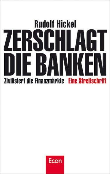 Zerschlagt die Banken - Zivilisiert die Finanzmärkte