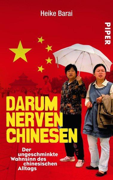 Darum nerven Chinesen - Der ungeschminkte Wahnsinn des chinesischen Alltags