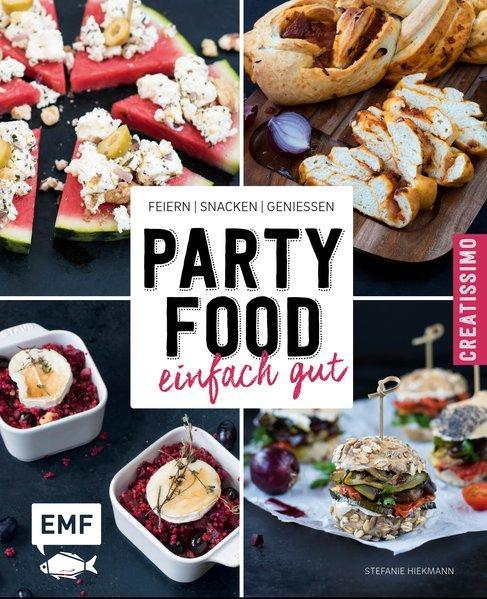 Partyfood – einfach gut - Feiern, snacken, genießen
