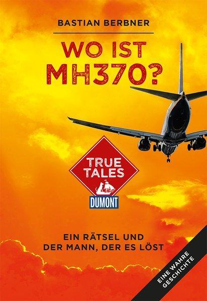 Wo ist MH370? (DuMont True Tales) - Ein Rätsel und der Mann, der es löst (Mängelexemplar)
