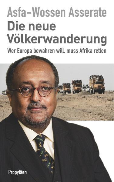 Die neue Völkerwanderung - Wer Europa bewahren will, muss Afrika retten