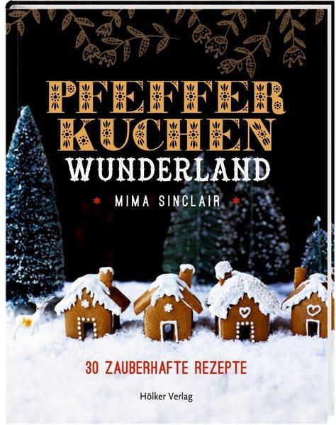 Pfefferkuchen Wunderland - 30 zauberhafte Rezepte