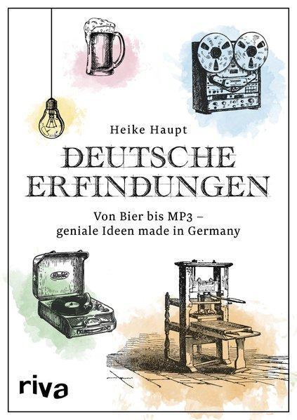 Deutsche Erfindungen - Von Bier bis MP3 – geniale Ideen made in Germany (Mängelexemplar)