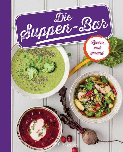 Die Suppen-Bar - Lecker und gesund (Mängelexemplar)