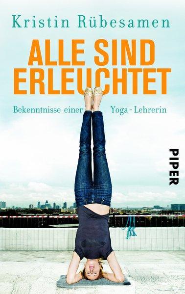 Alle sind erleuchtet - Bekenntnisse einer Yoga-Lehrerin