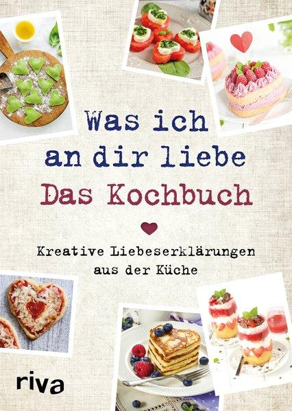Was ich an dir liebe – Das Kochbuch - Kreative Liebeserklärungen aus der Küche (Mängelexemplar)