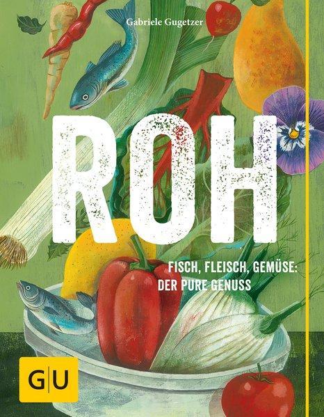 ROH - Fisch, Fleisch, Gemüse: der pure Genuss