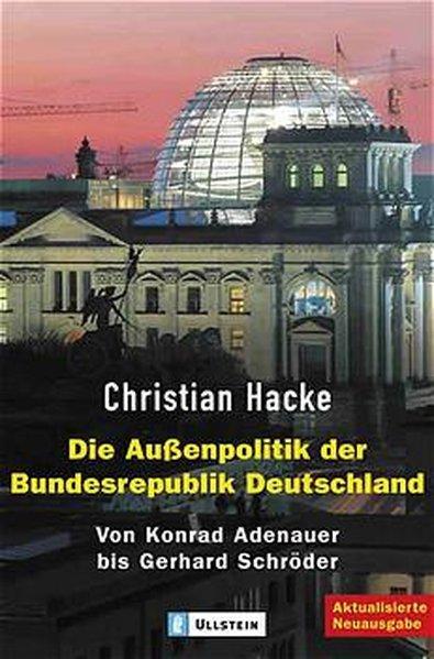 Die Außenpolitik der Bundesrepublik Deutschland - Von Konrad Adenauer bis Gerhard Schröder