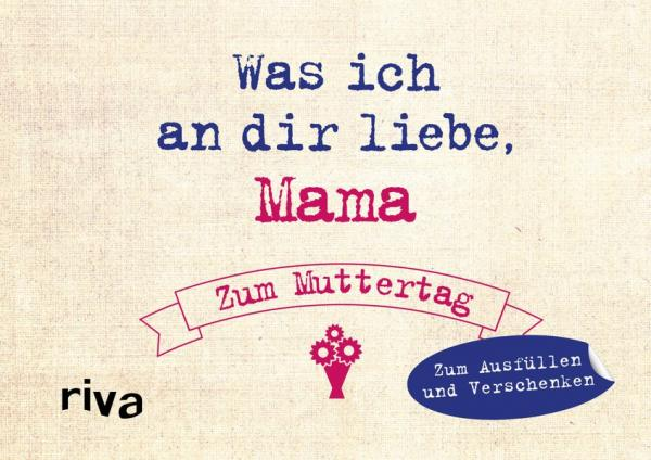 Was ich an dir liebe, Mama – Zum Muttertag - Zum Ausfüllen und Verschenken (Mängelexemplar)