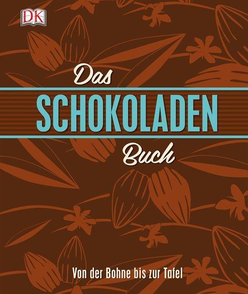 Das Schokoladenbuch - Von der Bohne bis zur Tafel