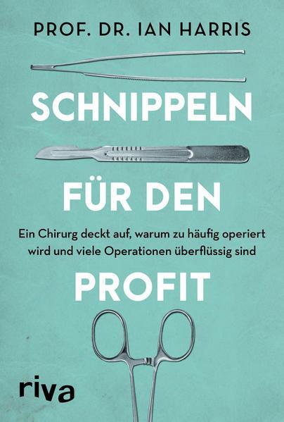 Schnippeln für den Profit - Ein Chirurg deckt auf, warum zu häufig operiert wird (Mängelexemplar)