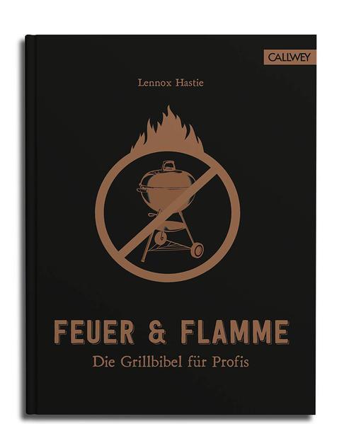 Feuer & Flamme - Die Grillbibel für Profis