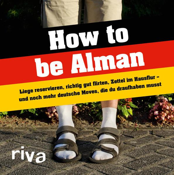 How to be Alman - Liege reservieren, richtig gut flirten, Zettel im Hausflur … (Mängelexemplar)