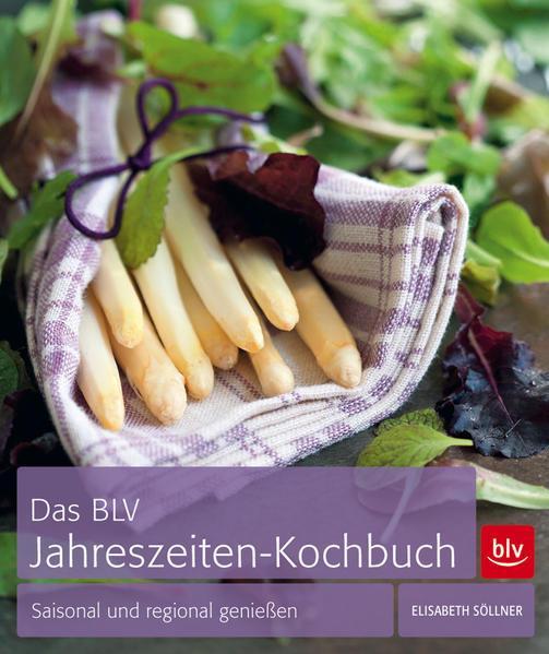 Das BLV Jahreszeiten-Kochbuch - Saisonal und regional genießen