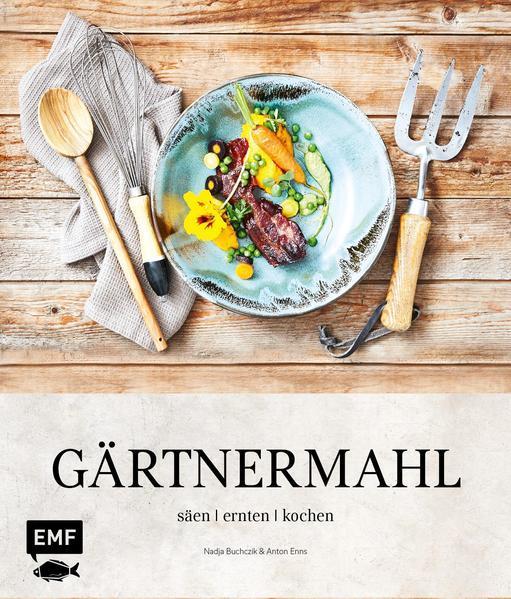 Gärtnermahl - Säen - Ernten - Kochen
