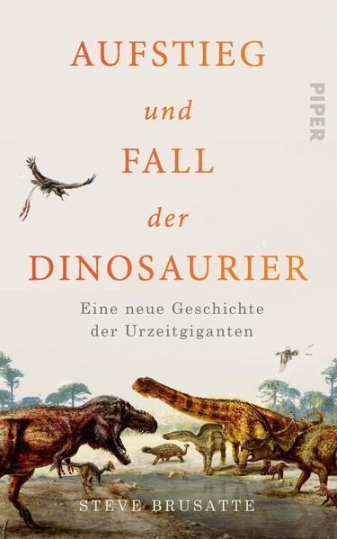 Aufstieg und Fall der Dinosaurier - Eine neue Geschichte der Urzeitgiganten