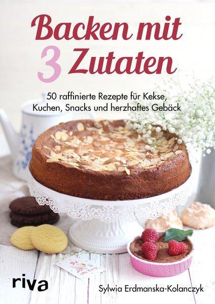 Backen mit 3 Zutaten - 50 raffinierte Rezepte (Mängelexemplar)