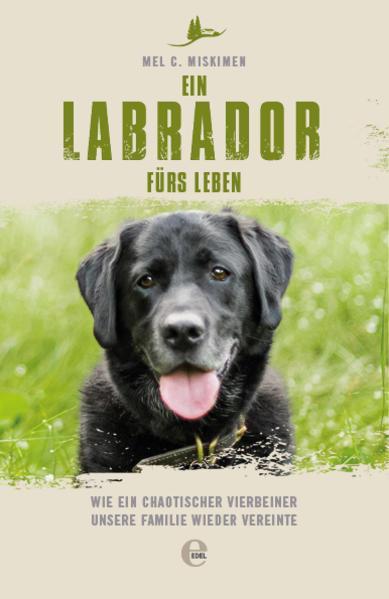 Ein Labrador fürs Leben - Wie ein chaotischer Vierbeiner unsere Familie...(Mängelexemplar)