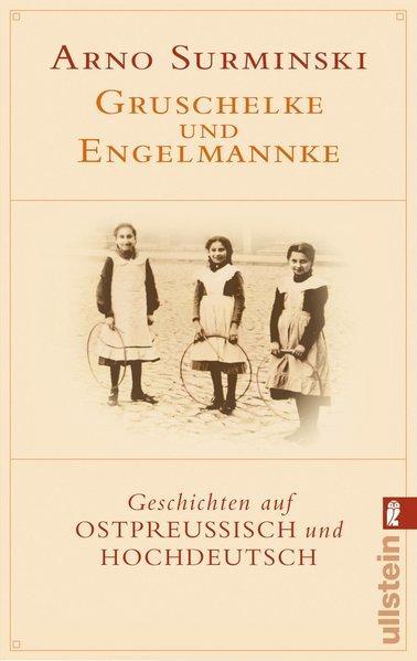 Gruschelke und Engelmannke - Geschichten auf Ostpreußisch und Hochdeutsch