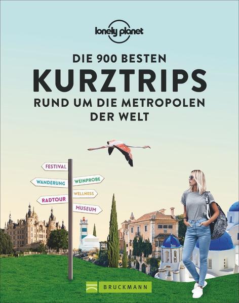 Die 900 besten Kurztrips rund um die Metropolen der Welt (Mängelexemplar)