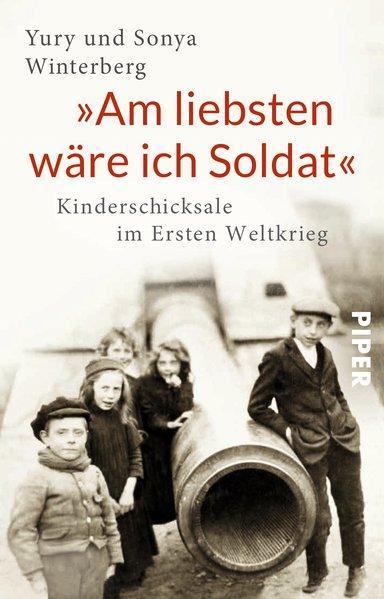 »Am liebsten wäre ich Soldat« - Kinderschicksale im Ersten Weltkrieg