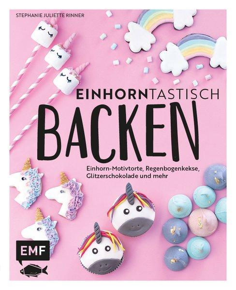 Einhorntastisch backen - Einhorn-Motivtorte, Regenbogenkekse, & mehr (Mängelexemplar)