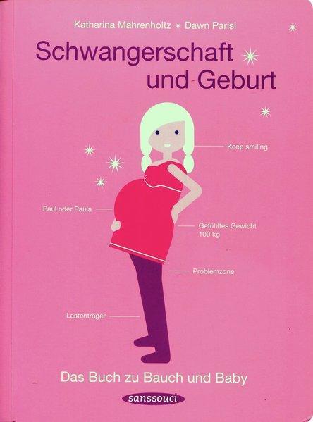 Schwangerschaft und Geburt - Das Buch zu Bauch und Baby
