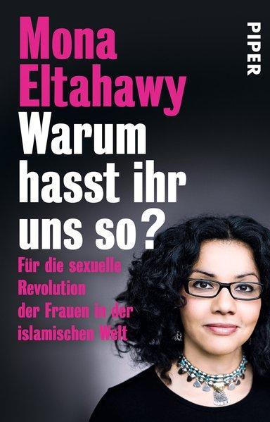 Warum hasst ihr uns so? - Für die sexuelle Revolution der Frauen in der islamischen Welt