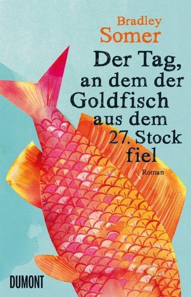 Der Tag, an dem der Goldfisch aus dem 27. Stock fiel - Roman