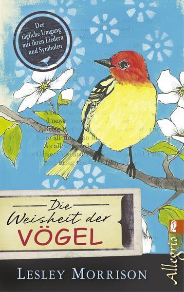 Die Weisheit der Vögel - Der tägliche Umgang mit ihren Liedern und Symbolen