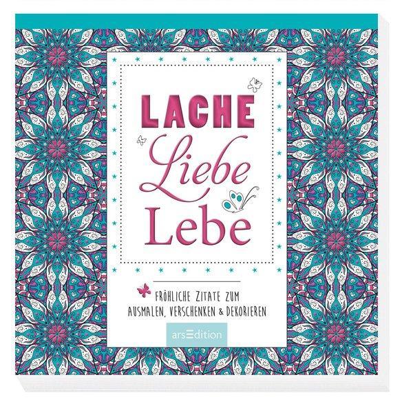 Lache, liebe, lebe - Fröhliche Zitate zum Ausmalen, Verschenken & Dekorieren (Mängelexemplar)