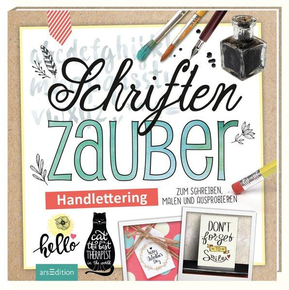 Schriftenzauber - Handlettering zum Schreiben, Malen und Ausprobieren