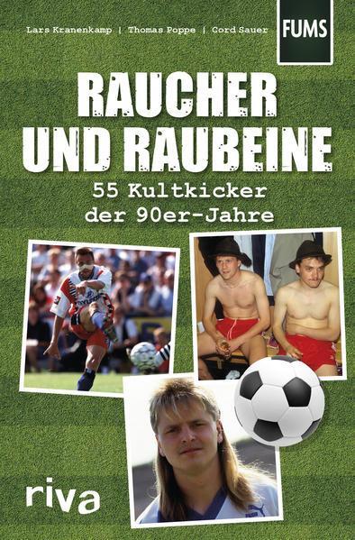 Raucher und Raubeine - 55 Kultkicker der 90er-Jahre (Mängelexemplar)