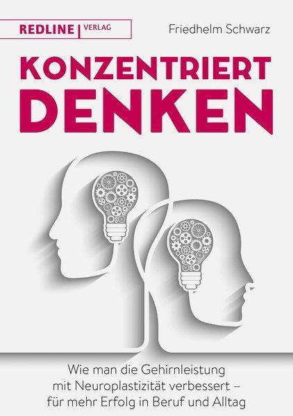 Konzentriert denken - Wie man die Gehirnleistung mit Neuroplastizität verbessert (Mängelexemplar)